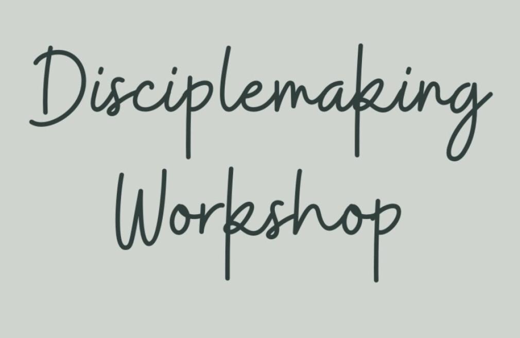 Disciple Making Workshop
